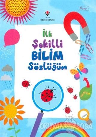 İlk Şekilli Bilim Sözlüğüm - Sarah Khan - TÜBİTAK Yayınları