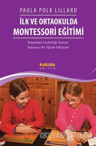İlk ve Ortaokulda Montessori Eğitimi - Paula Polk Lillard - Kaknüs Yay