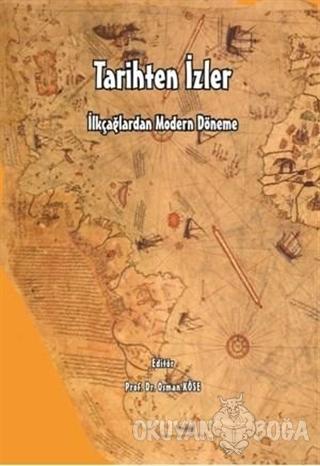 İlkçağlardan Modern Döneme Tarihten İzler - Osman Köse - Berikan Yayın