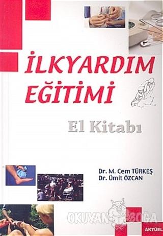 İlkyardım Eğitimi El Kitabı - M. Cem Türkeş - Alfa Aktüel Yayınları
