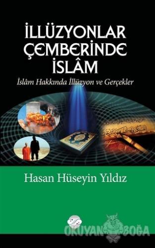 İllüzyonlar Çemberinde İslam - Hasan Hüseyin Yıldız - Post Yayın