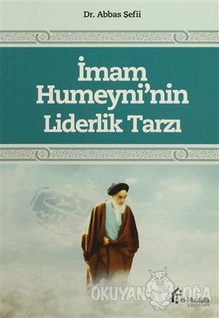 İmam Humeyni'nin Liderlik Tarzı - Abbas Şefii - el-Mustafa Yayınları