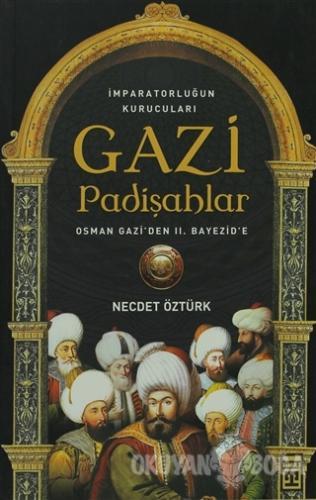 İmparatorluğun kurucuları Gazi Padişahlar - Necdet Öztürk - Timaş Yayı