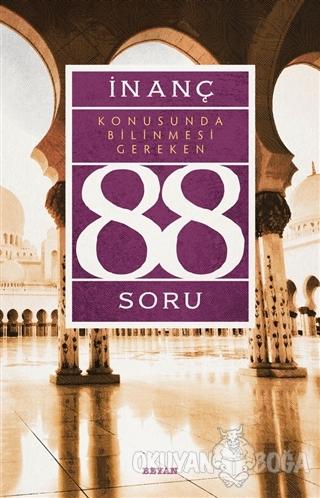 İnanç Konusunda Bilinmesi Gereken 88 Soru - Kolektif - Beyan Yayınları