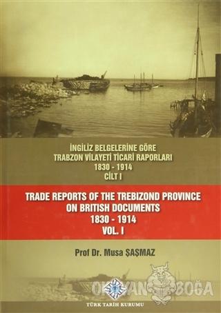 İngiliz Belgelerine Göre Trabzon Vilayeti Ticari Raporları Cilt: 1 / T