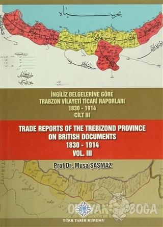 İngiliz Belgelerine Göre Trabzon Vilayeti Ticari Raporları Cilt: 3 / T