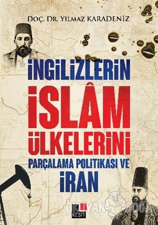 İngilizlerin İslam Ülkelerini Parçalama Politikası ve İran - Yılmaz Ka