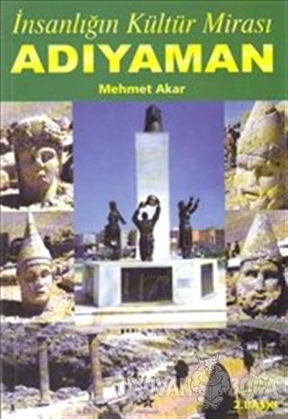 İnsanlığın Kültür Mirası Adıyaman - Mehmet Akar - Peri Yayınları