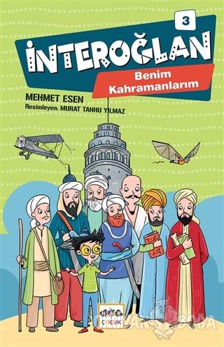 İnteroğlan 3 - Benim Kahramanlarım (Ciltli) - Mehmet Esen - Nar Yayınl
