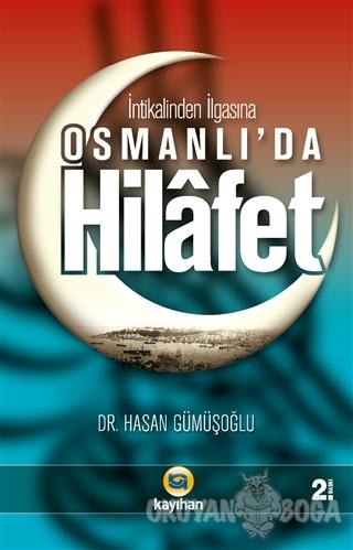 İntikalinden İlgasına Osmanlı'da Hilafet - Hasan Gümüşoğlu - Kayıhan Y
