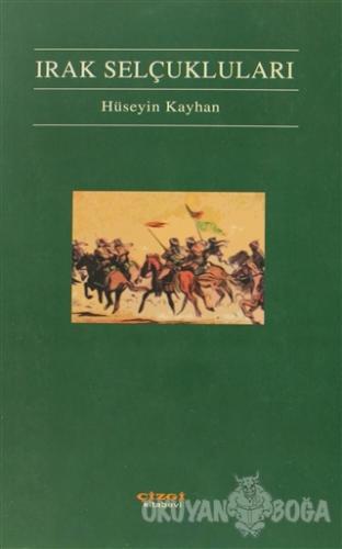 Irak Selçukluları - Hüseyin Kayhan - Çizgi Kitabevi Yayınları