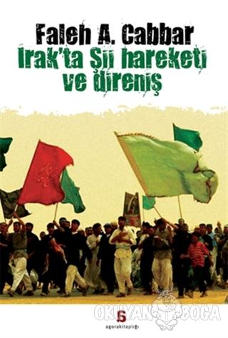 Irak'ta Şii Hareketi ve Direniş - Faleh A. Cabbar - Agora Kitaplığı