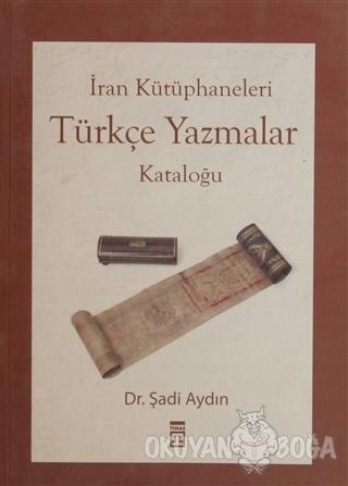 İran Kütüphaneleri Türkçe Yazmalar Kataloğu - Kolektif - Timaş Yayınla
