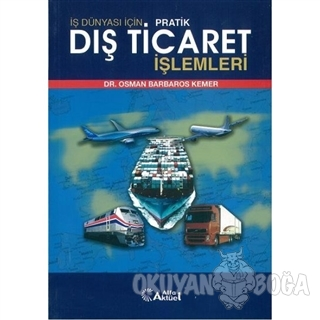 İş Dünyası İçin Pratik Dış Ticaret İşlemleri - Osman Barbaros Kemer -