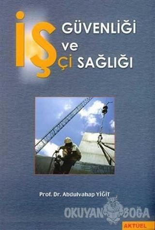 İş Güvenliği ve İşçi Sağlığı - Abdulvahap Yiğit - Alfa Aktüel Yayınlar
