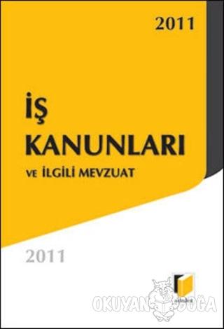 İş Kanunları ve İlgili Mevzuat 2011 - Kolektif - Adalet Yayınevi