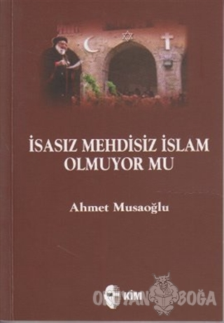 İsasız Mehdisiz İslam Olmuyor Mu Ahmet Musaoğlu