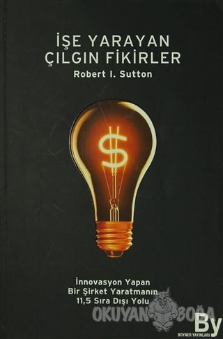 İşe Yarayan Çılgın Fikirler - Robert I. Sutton - Boyner Yayınları