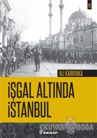 İşgal Altında İstanbul - Ali Karakaya - İnkılap Kitabevi