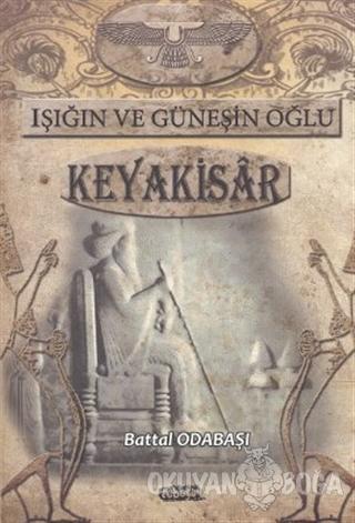 Işığın ve Güneşin Oğlu Keyakisar - Battal Odabaşı - Tebeşir Yayınları