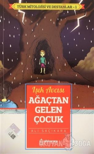 Işık Avcısı Ağaçtan Gelen Çocuk - Türk Mitoloji ve Destanlar -1 - Ali