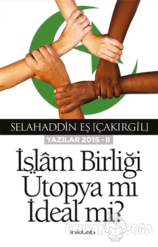 İslam Birliği Ütopya mı İdeal mi? - Selahaddin Eş Çakırgil - İnkılab Y