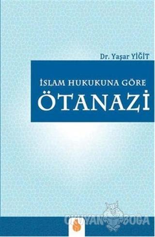 İslam Hukukuna Göre Ötanazi - Yaşar Yiğit - Sistem Ofset Yayıncılık