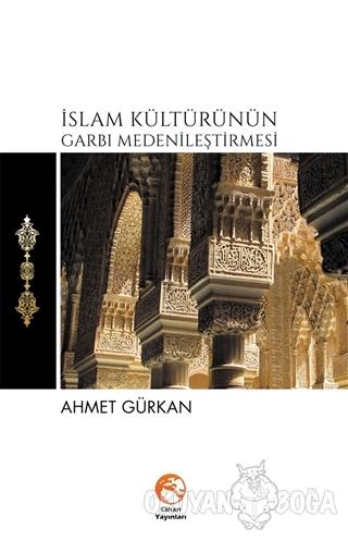 İslam Kültürünün Garbı Medenileştirmesi - Ahmet Gürkan - Cihan Yayınla