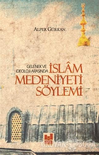 İslam Medeniyeti Söylemi - Alper Gürkan - Mgv Yayınları