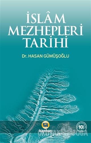İslam Mezhepleri Tarihi - Hasan Gümüşoğlu - Kayıhan Yayınları