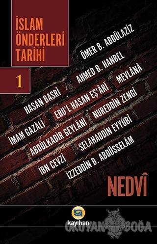 İslam Önderleri Tarihi 1 - Ebu'l Hasan Ali En-Nedvi - Kayıhan Yayınlar