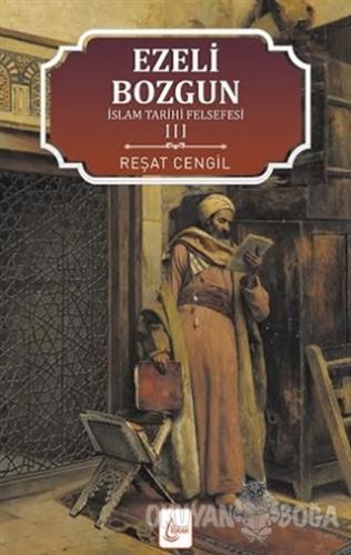 İslam Tarihi Felsefesi Ezeli: Bozgun - 3 - Reşat Cengil - İşrak Yayınl
