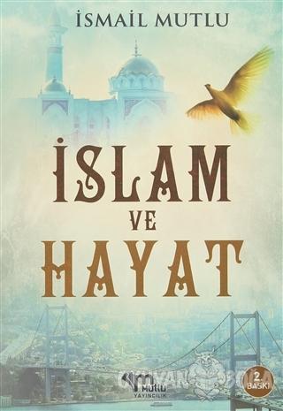 İslam Ve Hayat - İsmail Mutlu - Mutlu Yayınevi