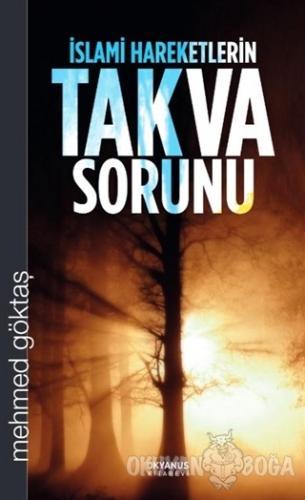 İslami Hareketlerin Takva Sorunu - Mehmet Göktaş - Okyanus Kitabevi