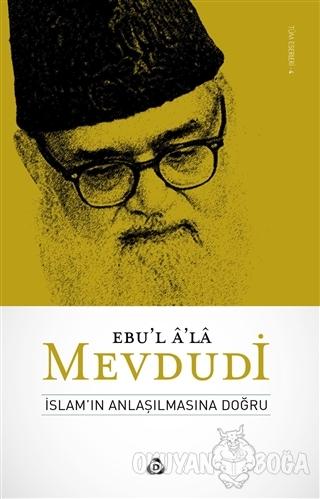 İslamın Anlaşılmasına Doğru - Seyyid Ebu'l-A'la el-Mevdudi - Düşün Yay