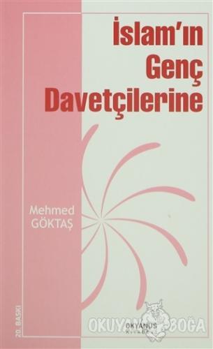 İslam'ın Genç Davetçilerine - Mehmed Göktaş - Okyanus Kitabevi