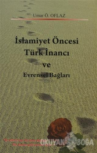 İslamiyet Öncesi Türk İnancı ve Evrensel Bağları - Umar Ö. Oflaz - Say