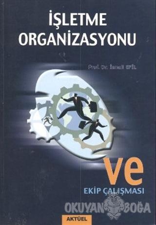 İşletme Organizasyonu ve Ekip Çalışması - İsmail Efil - Alfa Aktüel Ya