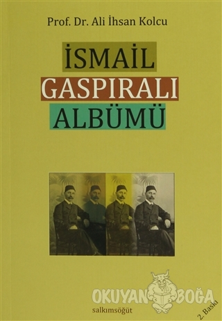 İsmail Gaspıralı Albümü - Ali İhsan Kolcu - Salkımsöğüt Yayınları