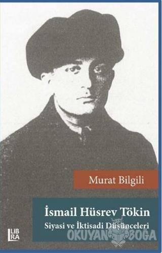İsmail Hüsrev Tökin - Siyasi ve İktisadi Düşünceleri - Murat Bilgili -