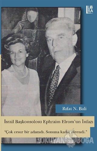 İsrail Başkonsolosu Ephraim Elrom'un İnfazı - Rıfat N. Bali - Libra Ya