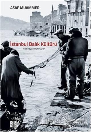 İstanbul Balık Kültürü - Asaf Muammer - Küre Yayınları