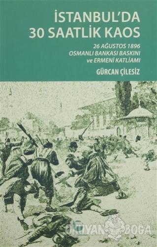 İstanbul'da 30 Saatlik Kaos - Gürcan Çilesiz - Belge Yayınları