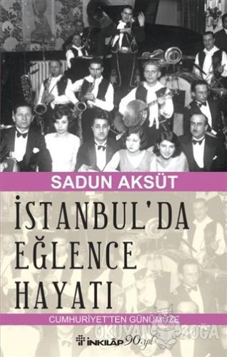 İstanbul'da Eğlence Hayatı - Sadun Aksüt - İnkılap Kitabevi