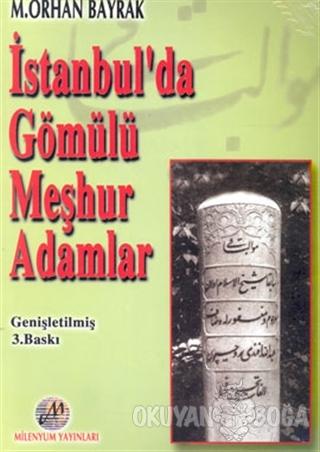 İstanbul'da Gömülü Meşhur Adamlar - M. Orhan Bayrak - Milenyum Yayınla