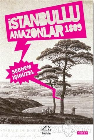 İstanbullu Amazonlar 1809 - Şebnem İşigüzel - İletişim Yayınevi
