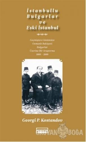 İstanbullu Bulgarlar ve Eski İstanbul - Georgi P. Kostandov - Artshop