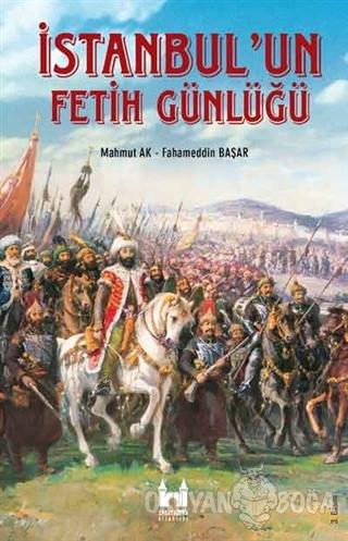 İstanbul'un Fetih Günlüğü - Mahmut Ak - Sarayburnu Kitaplığı
