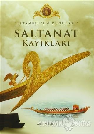 İstanbul'un Kuğuları - Saltanat Kayıkları (Ciltli) - Ali Rıza İşipek -