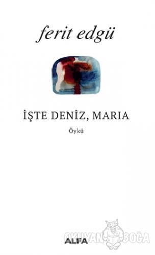 İşte Deniz Maria - Ferit Edgü - Alfa Yayınları